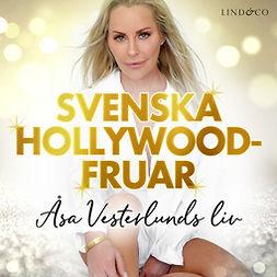 Vesterlund, Åsa - Svenska Hollywoodfruar: Åsa Vesterlunds liv, audiobook