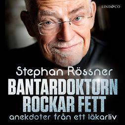 Rössner, Stephan - Bantardoktorn rockar fett, audiobook