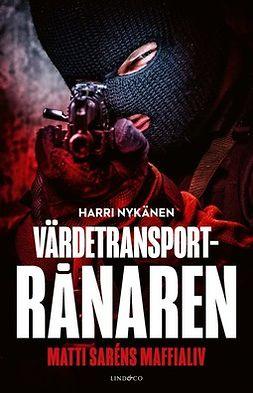 Nykänen, Harri - Värdetransportrånaren, ebook