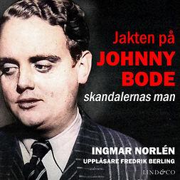 Norlén, Ingmar - Jakten på Johnny Bode: skandalernas man, audiobook