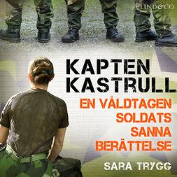 Trygg, Sara - Kapten Kastrull: En våldtagen soldats sanna berättelse, äänikirja