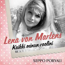 Porvali, Seppo - Lena von Martens - Kaikki minun roolini, äänikirja