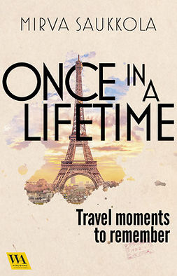 Saukkola, Mirva - Once in a lifetime: Travel moments to remember, ebook