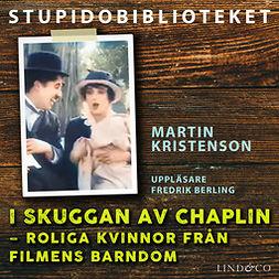 Kristenson, Martin - I skuggan av Chaplin – roliga kvinnor från filmens barndom, audiobook