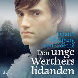 Goethe, Johan Wolfang von - Den unge Werthers lidanden, audiobook