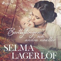 Lagerlöf, Selma - Bortbytingen och andra noveller, audiobook