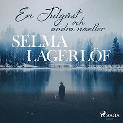 Lagerlöf, Selma - En Julgäst  (och andra noveller), äänikirja