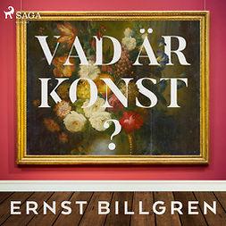 Billgren, Ernst - Vad är konst?, audiobook