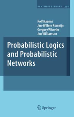 Haenni, Rolf - Probabilistic Logics and Probabilistic Networks, ebook