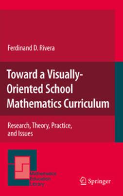 Rivera, Ferdinand D. - Toward a Visually-Oriented School Mathematics Curriculum, ebook