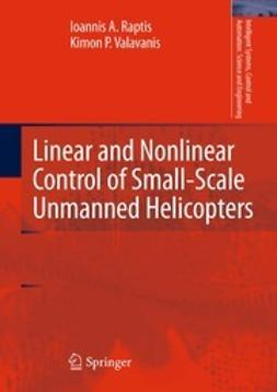 Raptis, Ioannis A. - Linear and Nonlinear Control of Small-Scale Unmanned Helicopters, ebook