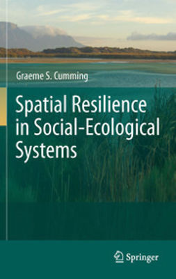 Cumming, Graeme S. - Spatial Resilience in Social-Ecological Systems, ebook