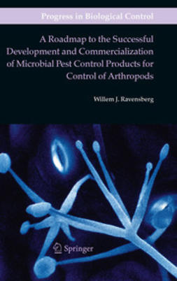 Ravensberg, Willem J. - A Roadmap to the Successful Development and Commercialization of Microbial Pest Control Products for Control of Arthropods, ebook