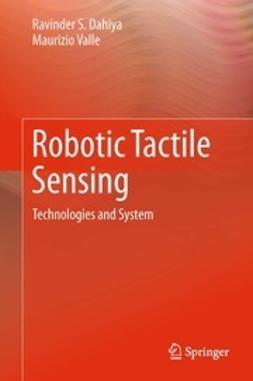 Dahiya, Ravinder S. - Robotic Tactile Sensing, ebook