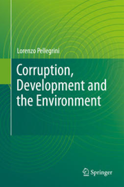 Pellegrini, Lorenzo - Corruption, Development and the Environment, ebook