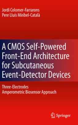 Colomer-Farrarons, Jordi - A CMOS Self-Powered Front-End Architecture for Subcutaneous Event-Detector Devices, ebook