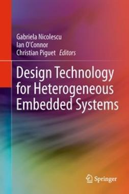 Nicolescu, Gabriela - Design Technology for Heterogeneous Embedded Systems, e-bok