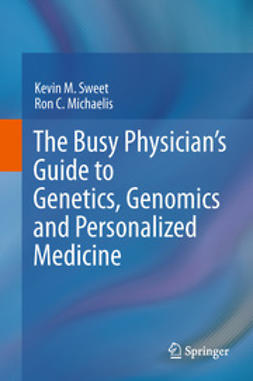 Sweet, Kevin M. - The Busy Physician's Guide To Genetics, Genomics and Personalized Medicine, ebook