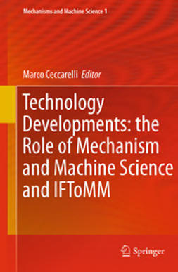 Ceccarelli, Marco - Technology Developments: the Role of Mechanism and Machine Science and IFToMM, e-bok