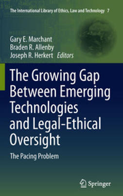 Marchant, Gary E. - The Growing Gap Between Emerging Technologies and Legal-Ethical Oversight, ebook