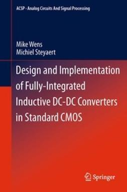 Wens, Mike - Design and Implementation of Fully-Integrated Inductive DC-DC Converters in Standard CMOS, e-kirja