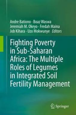Bationo, Andre - Fighting Poverty in Sub-Saharan Africa: The Multiple Roles of Legumes in Integrated Soil Fertility Management, e-bok