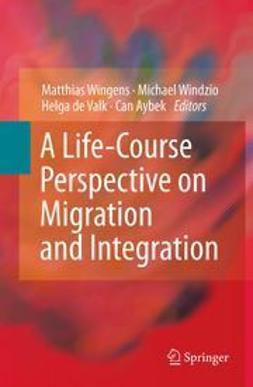 Wingens, Matthias - A Life-Course Perspective on Migration and Integration, ebook