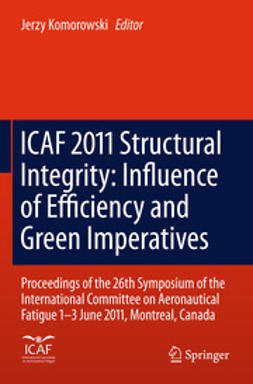 Komorowski, Jerzy - ICAF 2011 Structural Integrity: Influence of Efficiency and Green Imperatives, ebook