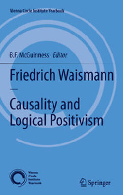 McGuinness, B.F. - Friedrich Waismann - Causality and Logical Positivism, e-kirja