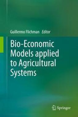 Flichman, Guillermo - Bio-Economic Models applied to Agricultural Systems, ebook