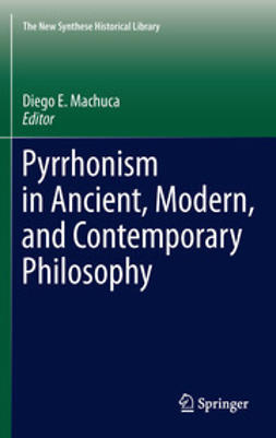 Machuca, Diego E. - Pyrrhonism in Ancient, Modern, and Contemporary Philosophy, e-kirja