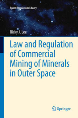 Lee, Ricky - Law and Regulation of Commercial Mining of Minerals in Outer Space, ebook
