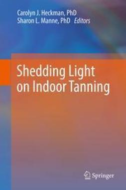 Heckman, Carolyn J. - Shedding Light on Indoor Tanning, ebook