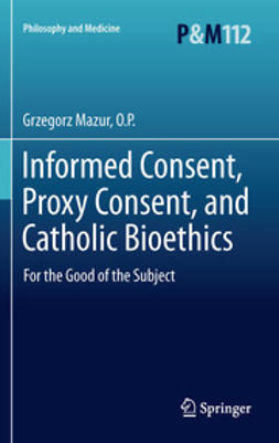 O.P., Grzegorz Mazur, - Informed Consent, Proxy Consent, and Catholic Bioethics, ebook