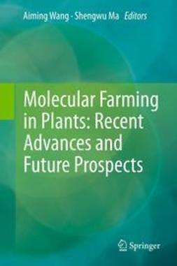 Wang, Aiming - Molecular Farming in Plants: Recent Advances and Future Prospects, ebook