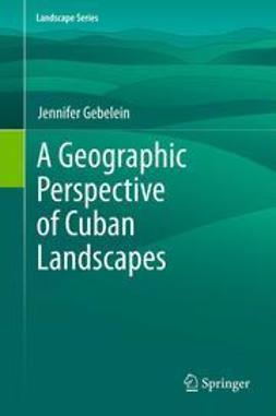 Gebelein, Jennifer - A Geographic Perspective of Cuban Landscapes, ebook