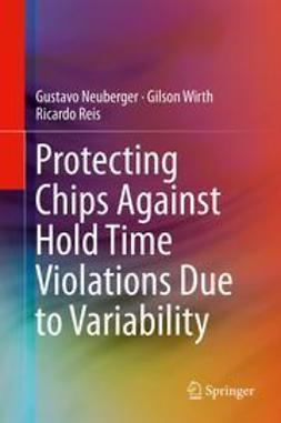 Neuberger, Gustavo - Protecting Chips Against Hold Time Violations Due to Variability, ebook