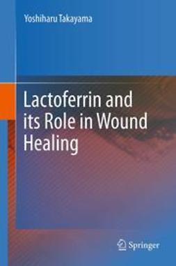 Takayama, Yoshiharu - Lactoferrin and its Role in Wound Healing, ebook