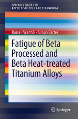 Wanhill, Russell - Fatigue of Beta Processed and Beta Heat-treated Titanium Alloys, ebook