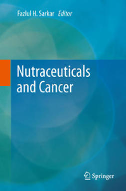 Sarkar, Fazlul H. - Nutraceuticals and Cancer, ebook