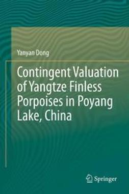 Dong, Yanyan - Contingent Valuation of Yangtze Finless Porpoises in Poyang Lake, China, ebook