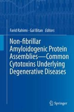 Rahimi, Farid - Non-fibrillar Amyloidogenic Protein Assemblies - Common Cytotoxins Underlying Degenerative Diseases, ebook