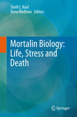 Kaul, Sunil C. - Mortalin Biology: Life, Stress and Death, ebook