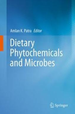 Patra, Amlan K. - Dietary Phytochemicals and Microbes, ebook