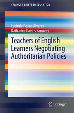 Pease-Alvarez, Lucinda - Teachers of English Learners Negotiating Authoritarian Policies, e-kirja