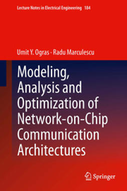 Ogras, Umit Y. - Modeling, Analysis and Optimization of Network-on-Chip Communication Architectures, e-bok