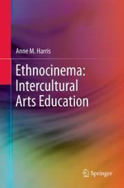 Harris, Anne M. - Ethnocinema: Intercultural Arts Education, e-bok