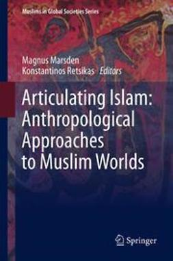 Marsden, Magnus - Articulating Islam: Anthropological Approaches to Muslim Worlds, e-bok