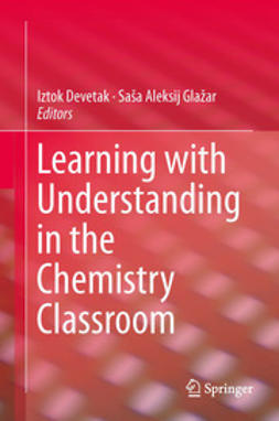 Devetak, Iztok - Learning with Understanding in the Chemistry Classroom, ebook