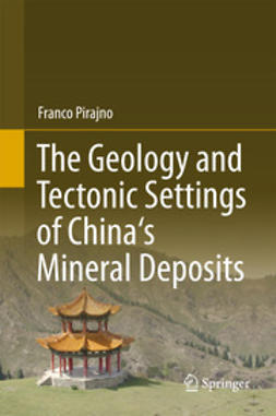 Pirajno, Franco - The Geology and Tectonic Settings of China's Mineral Deposits, ebook